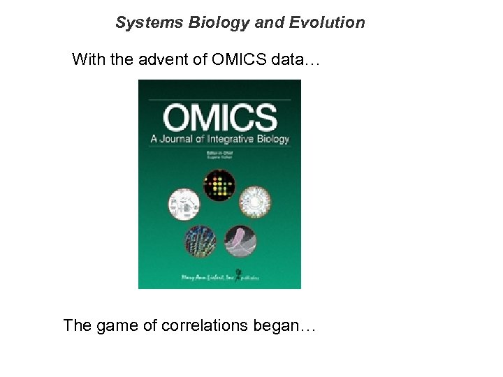 Systems Biology and Evolution With the advent of OMICS data… The game of correlations