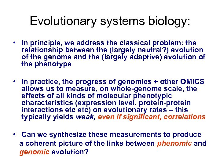 Evolutionary systems biology: • In principle, we address the classical problem: the relationship between