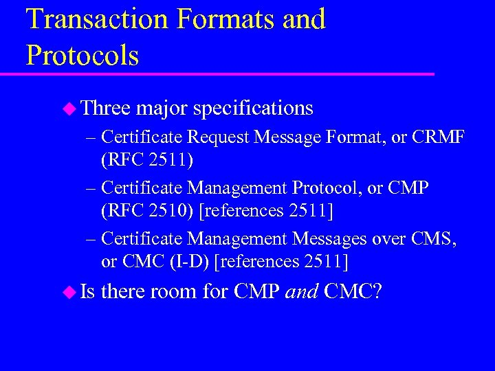 Transaction Formats and Protocols u Three major specifications – Certificate Request Message Format, or