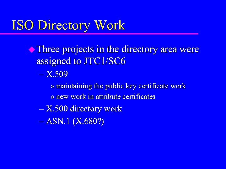 ISO Directory Work u Three projects in the directory area were assigned to JTC