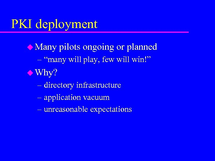 """PKI deployment u Many pilots ongoing or planned – """"many will play, few will"""
