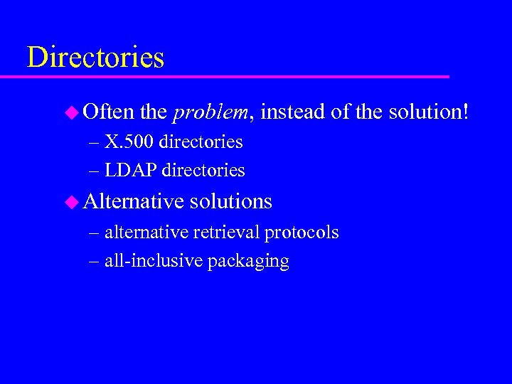 Directories u Often the problem, instead of the solution! – X. 500 directories –