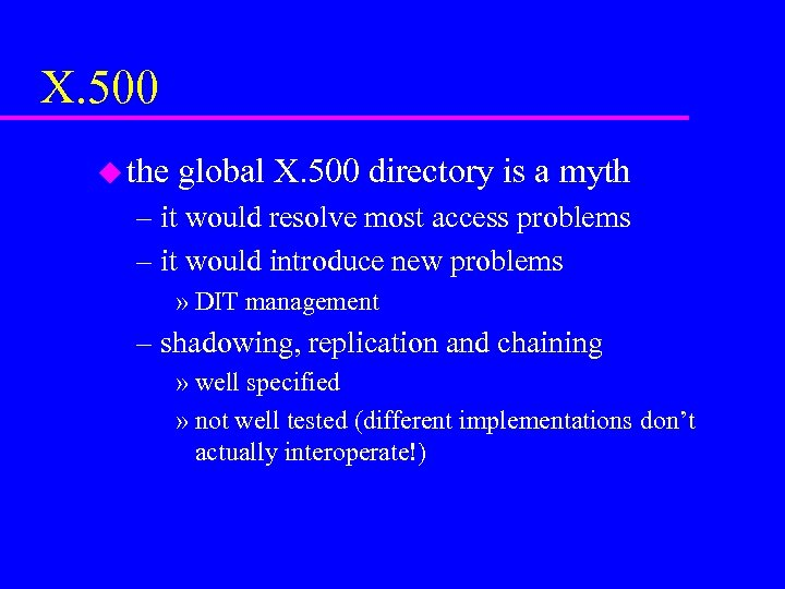 X. 500 u the global X. 500 directory is a myth – it would