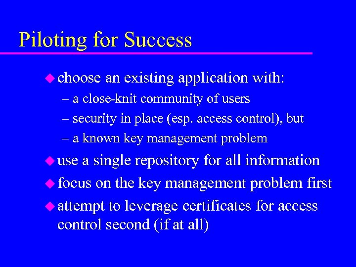 Piloting for Success u choose an existing application with: – a close-knit community of