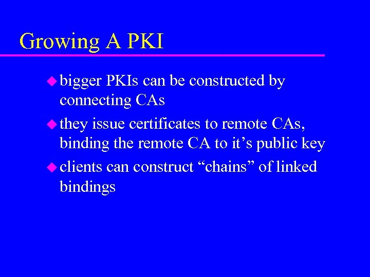Growing A PKI u bigger PKIs can be constructed by connecting CAs u they