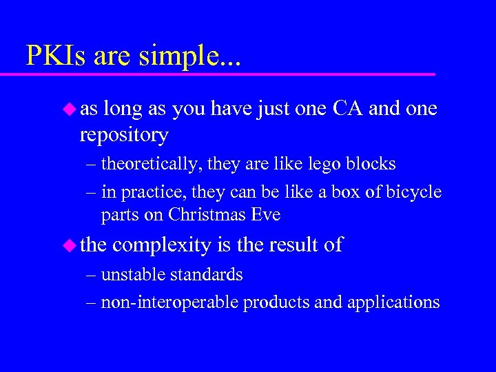 PKIs are simple. . . u as long as you have just one CA