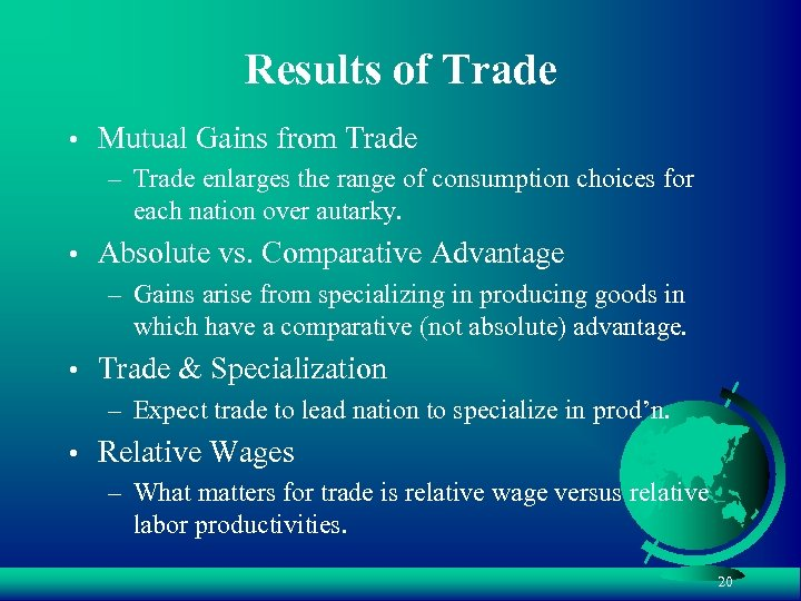 Results of Trade • Mutual Gains from Trade – Trade enlarges the range of