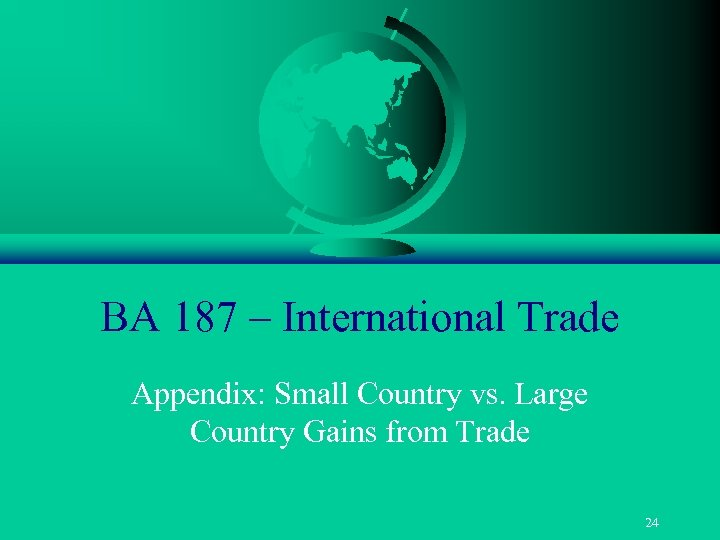 BA 187 – International Trade Appendix: Small Country vs. Large Country Gains from Trade