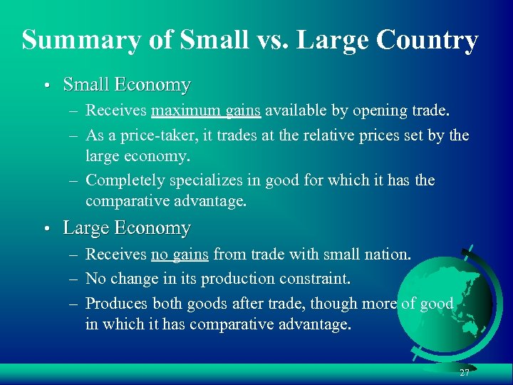 Summary of Small vs. Large Country • Small Economy – Receives maximum gains available