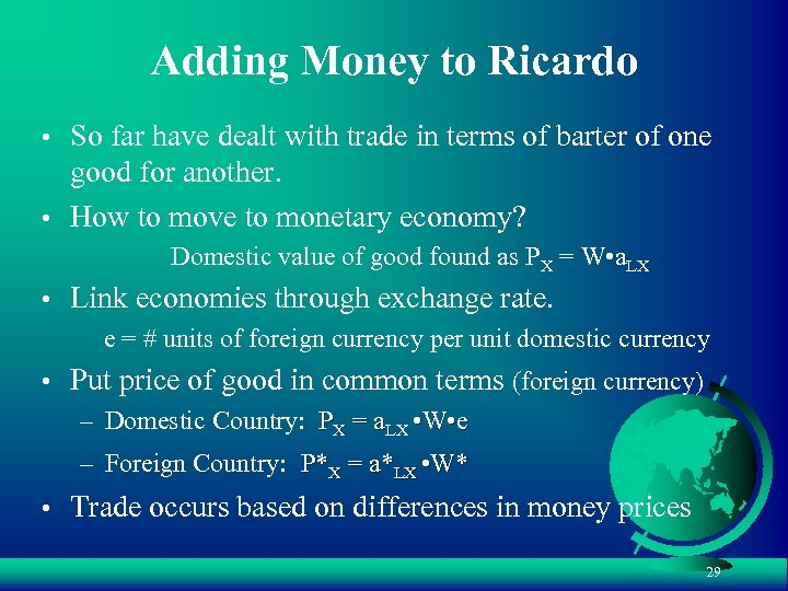 Adding Money to Ricardo • So far have dealt with trade in terms of