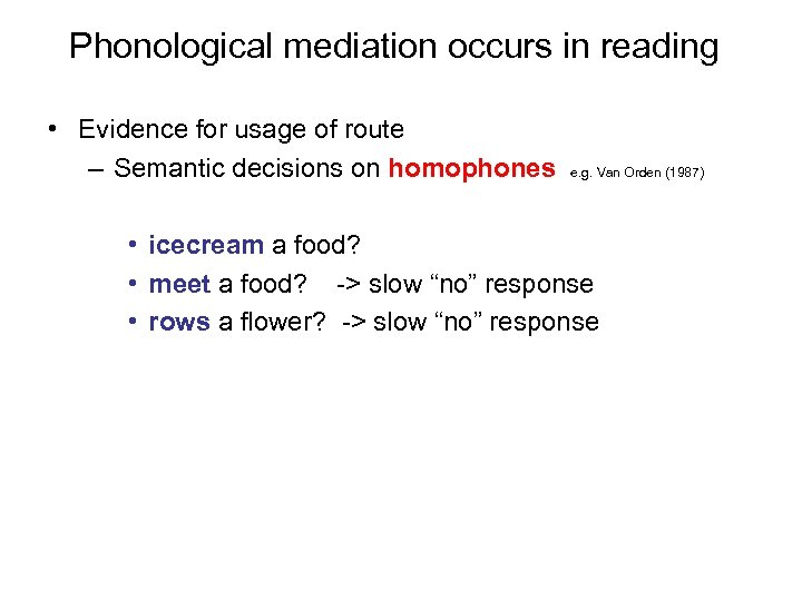 Phonological mediation occurs in reading • Evidence for usage of route – Semantic decisions