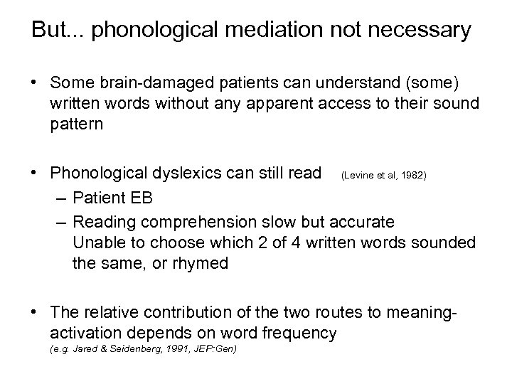 But. . . phonological mediation not necessary • Some brain-damaged patients can understand (some)