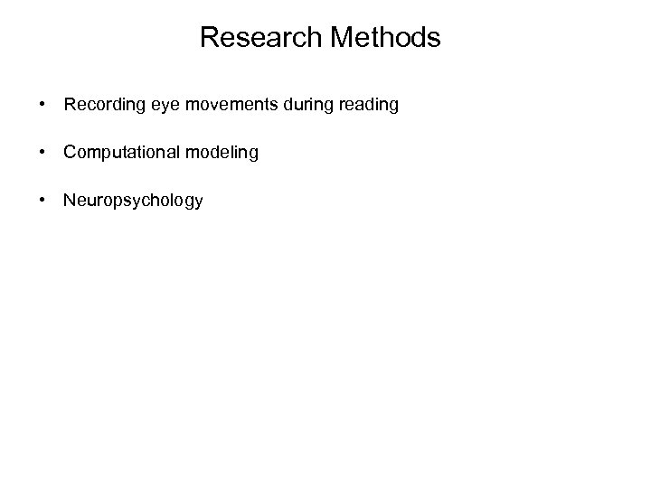 Research Methods • Recording eye movements during reading • Computational modeling • Neuropsychology
