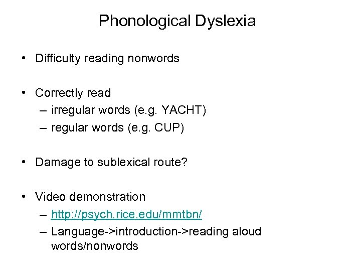 Phonological Dyslexia • Difficulty reading nonwords • Correctly read – irregular words (e. g.