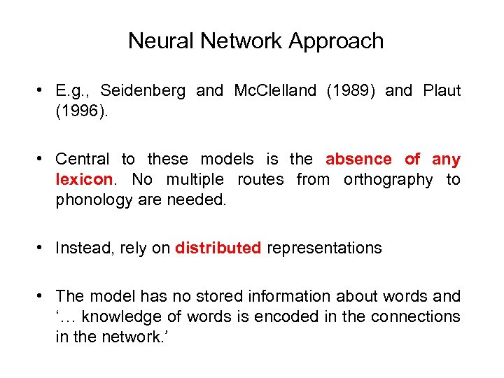 Neural Network Approach • E. g. , Seidenberg and Mc. Clelland (1989) and Plaut