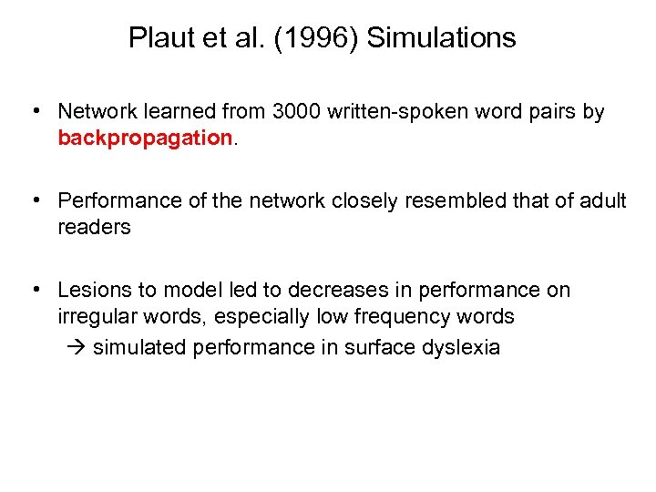 Plaut et al. (1996) Simulations • Network learned from 3000 written-spoken word pairs by