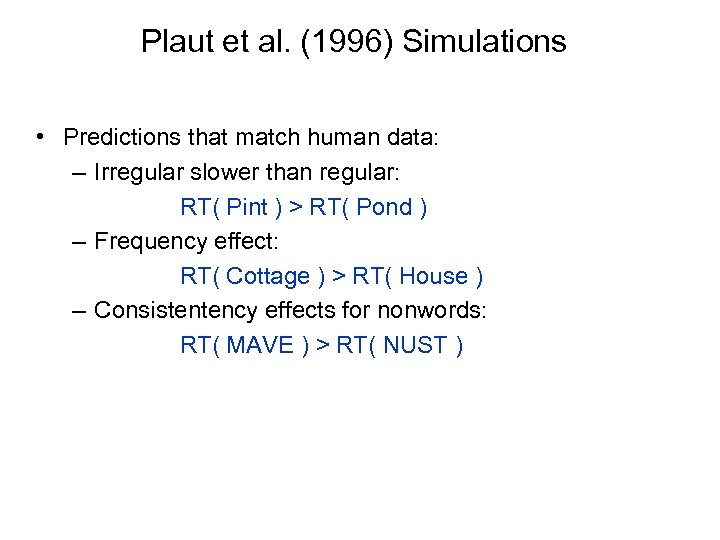 Plaut et al. (1996) Simulations • Predictions that match human data: – Irregular slower