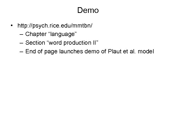 "Demo • http: //psych. rice. edu/mmtbn/ – Chapter ""language"" – Section ""word production II"""