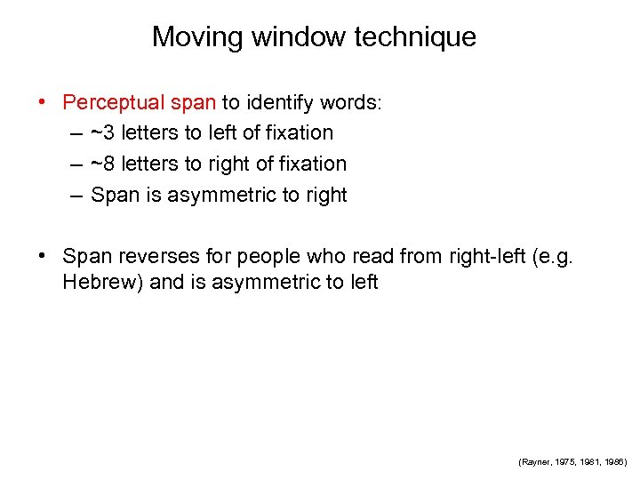 Moving window technique • Perceptual span to identify words: – ~3 letters to left