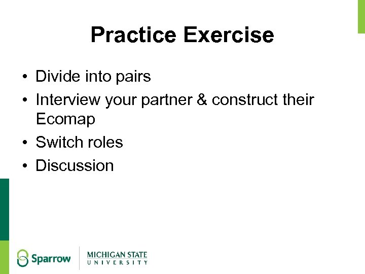 Practice Exercise • Divide into pairs • Interview your partner & construct their Ecomap