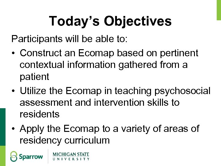 Today's Objectives Participants will be able to: • Construct an Ecomap based on pertinent