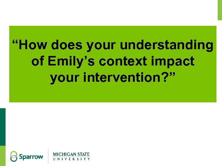 """""""How does your understanding of Emily's context impact your intervention? """" 21"""