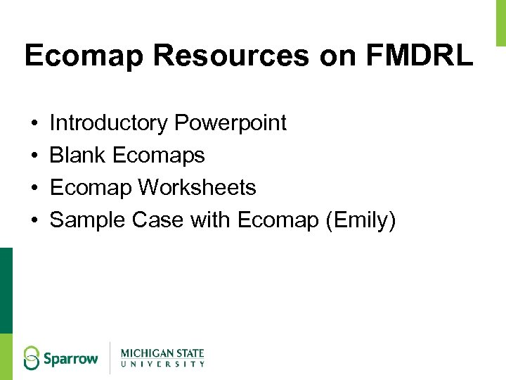 Ecomap Resources on FMDRL • • Introductory Powerpoint Blank Ecomaps Ecomap Worksheets Sample Case