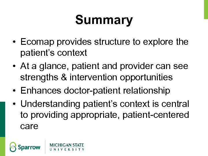 Summary • Ecomap provides structure to explore the patient's context • At a glance,