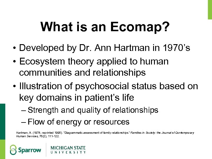 What is an Ecomap? • Developed by Dr. Ann Hartman in 1970's • Ecosystem