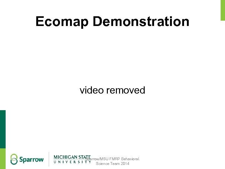 Ecomap Demonstration video removed Sparrow/MSU FMRP Behavioral. Science Team 2014