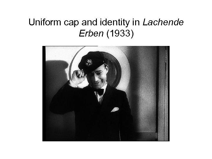 Uniform cap and identity in Lachende Erben (1933)