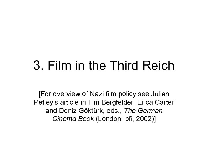 3. Film in the Third Reich [For overview of Nazi film policy see Julian