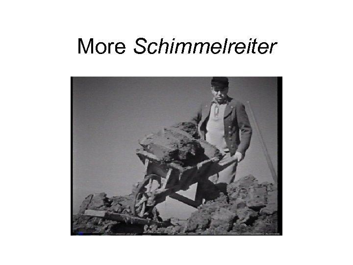 More Schimmelreiter