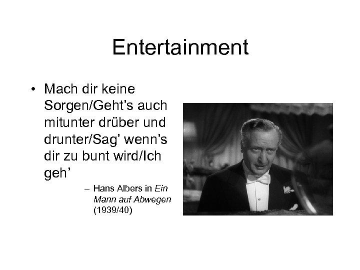 Entertainment • Mach dir keine Sorgen/Geht's auch mitunter drüber und drunter/Sag' wenn's dir zu