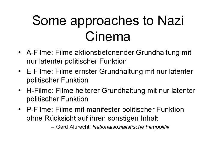Some approaches to Nazi Cinema • A-Filme: Filme aktionsbetonender Grundhaltung mit nur latenter politischer