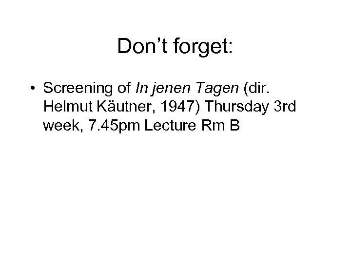 Don't forget: • Screening of In jenen Tagen (dir. Helmut Käutner, 1947) Thursday 3