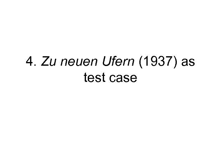 4. Zu neuen Ufern (1937) as test case
