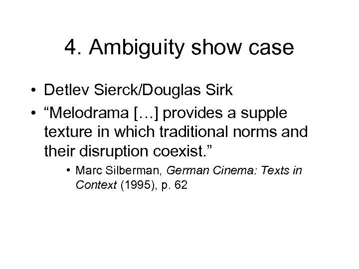 "4. Ambiguity show case • Detlev Sierck/Douglas Sirk • ""Melodrama […] provides a supple"