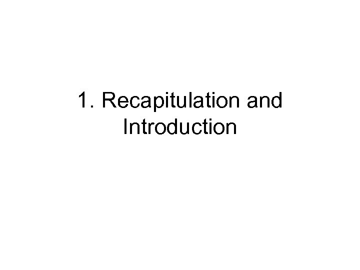 1. Recapitulation and Introduction