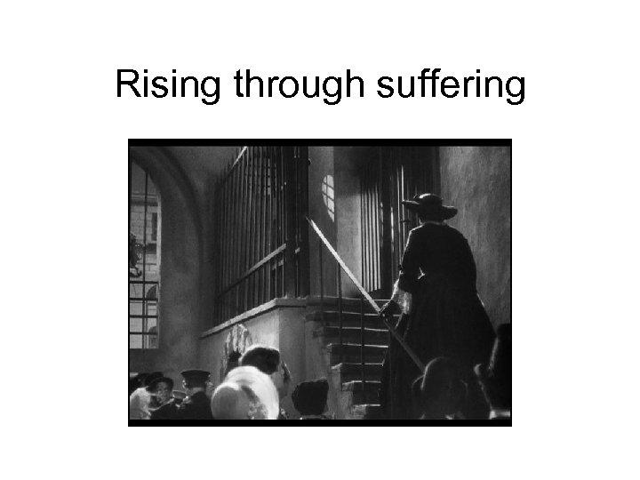 Rising through suffering