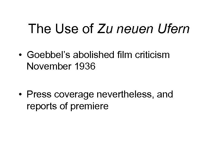 The Use of Zu neuen Ufern • Goebbel's abolished film criticism November 1936 •