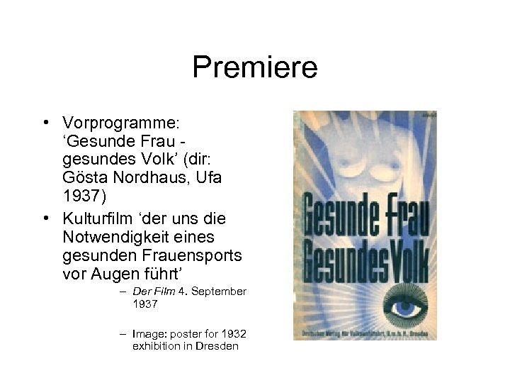 Premiere • Vorprogramme: 'Gesunde Frau gesundes Volk' (dir: Gösta Nordhaus, Ufa 1937) • Kulturfilm