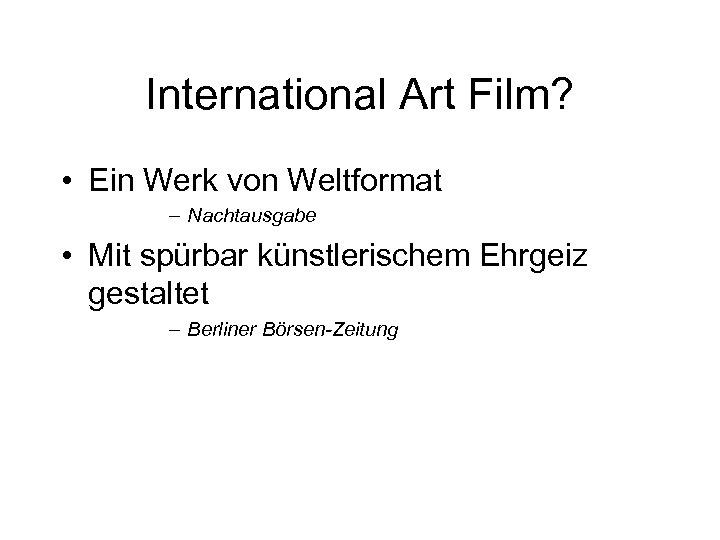 International Art Film? • Ein Werk von Weltformat – Nachtausgabe • Mit spürbar künstlerischem