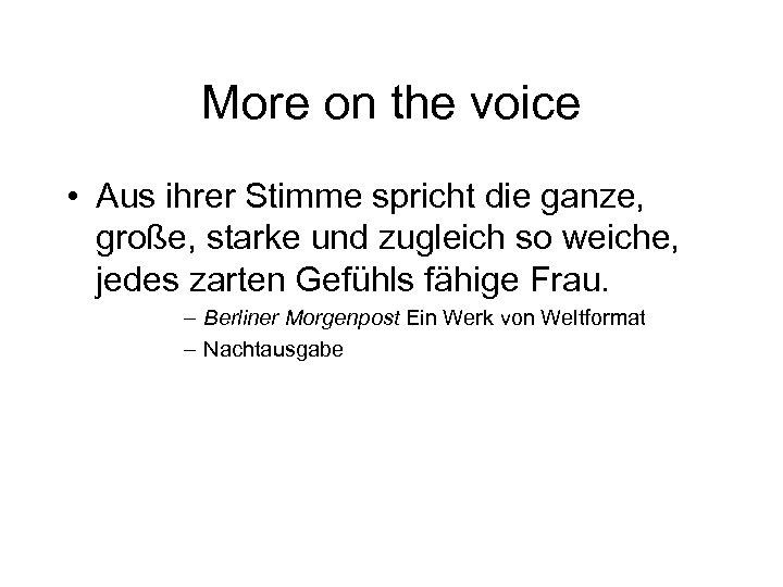 More on the voice • Aus ihrer Stimme spricht die ganze, große, starke und
