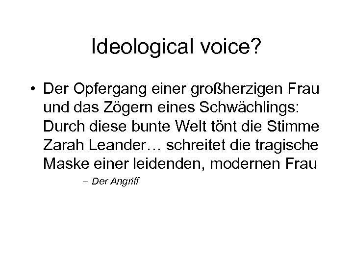 Ideological voice? • Der Opfergang einer großherzigen Frau und das Zögern eines Schwächlings: Durch