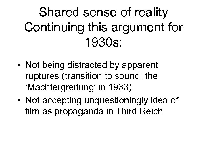 Shared sense of reality Continuing this argument for 1930 s: • Not being distracted