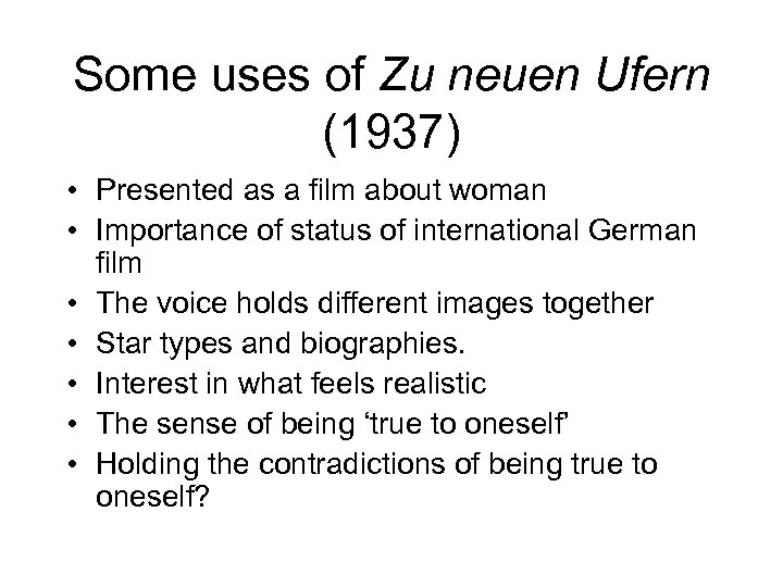 Some uses of Zu neuen Ufern (1937) • Presented as a film about woman