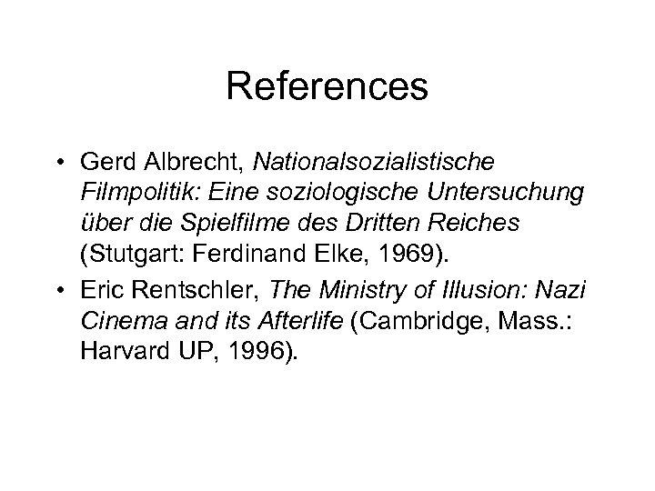 References • Gerd Albrecht, Nationalsozialistische Filmpolitik: Eine soziologische Untersuchung über die Spielfilme des Dritten