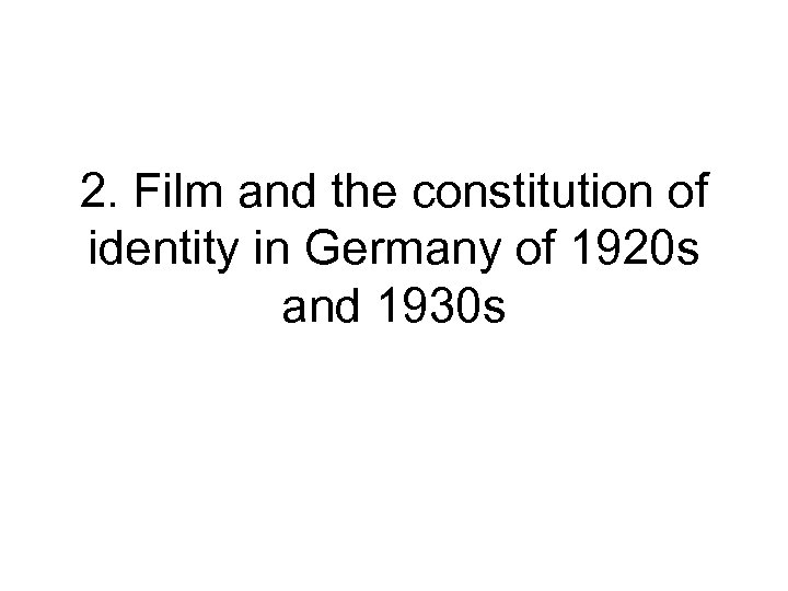 2. Film and the constitution of identity in Germany of 1920 s and 1930