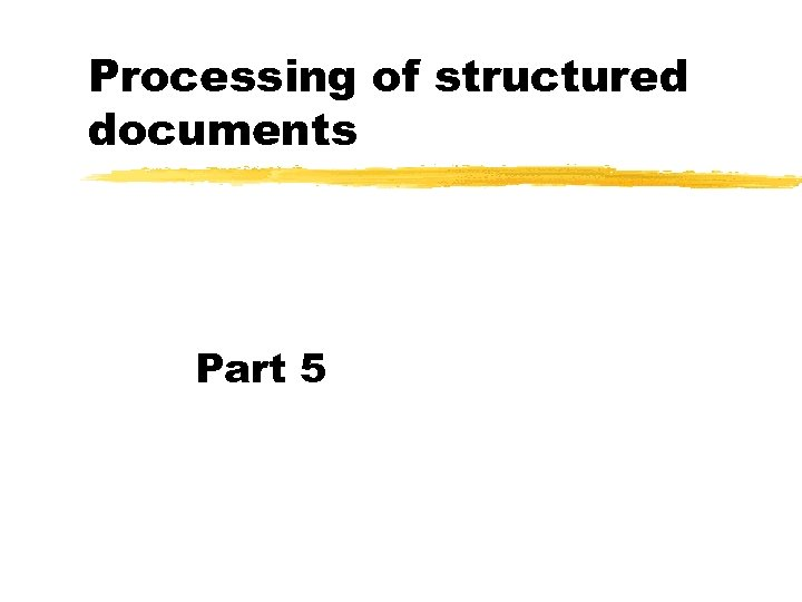 Processing of structured documents Part 5